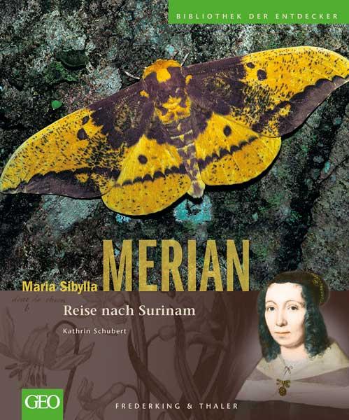 Maria Sibylla Merian. Reise nach Surinam